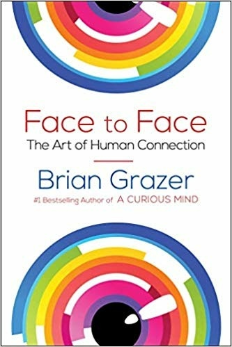 Face to Face: The Art Of Human Connections By Brian Grazer