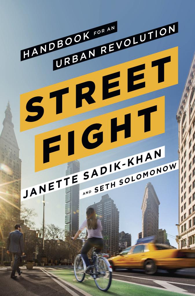 """Streetfight: Handbook For an Urban Revolution"" by Janette Sadik-Khan (Viking, 2016)"