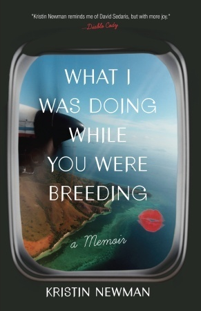 Kristen Newman's memoir 'What I Was Doing While You Were Breeding.'
