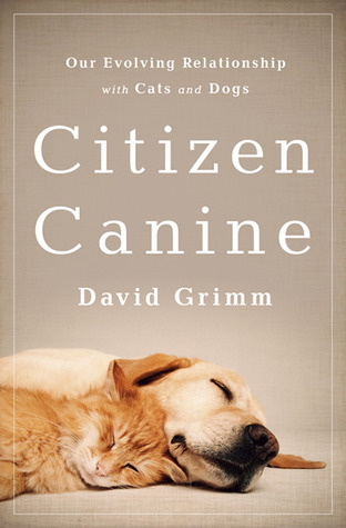 """Citizen Canine: Our Evolving Relationship with Cats and Dogs"" by David Grimm explores the status of cats and dogs in the United States."