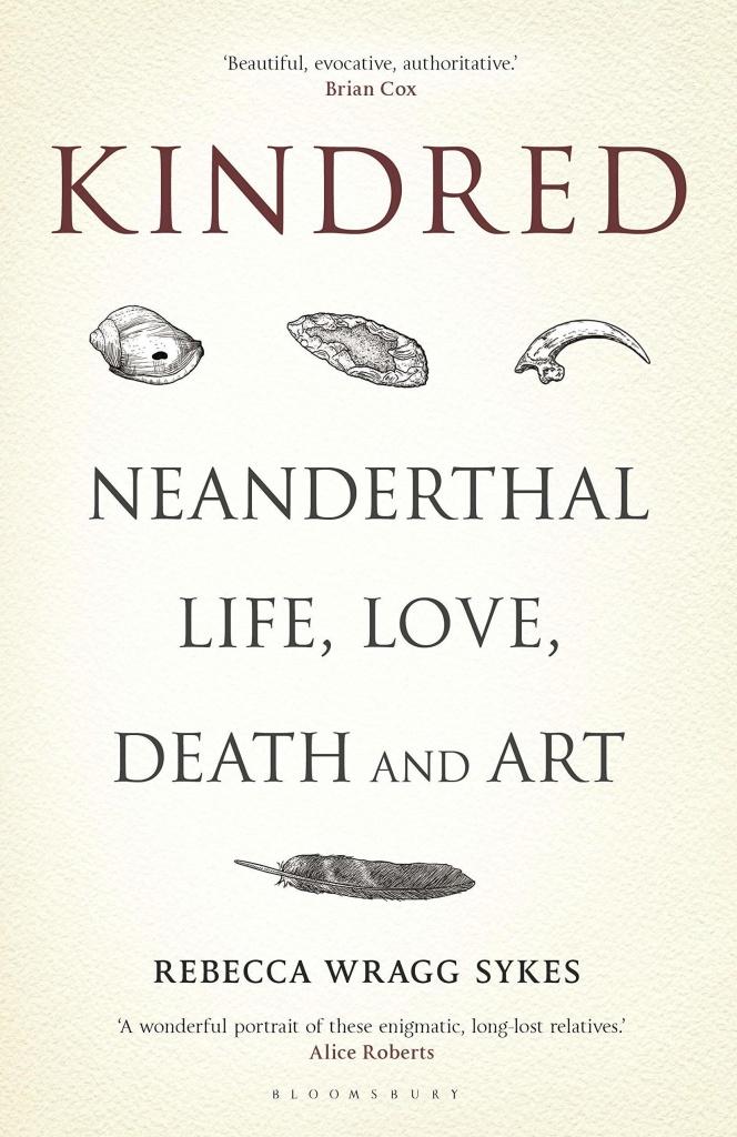 <em>Kindred: Neanderthal Life, Love, Death and Art,</em> Rebecca Wragg Sykes