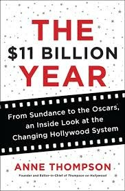 """Anne Thompson's newest book, """"The $11 Billion Year: From Sundance to the Oscars, An Inside Look at the Changing Hollywood System"""" (HarperCollins, 2014). Thompson is also Founder and Editor-in-Chief of the industry blog, """"Thompson on Hollywood,"""""""