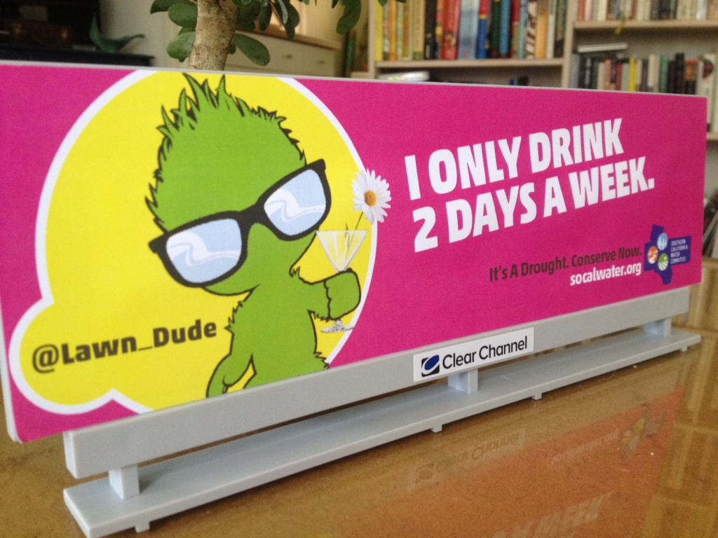 You'll be seeing the Lawn Dude on digital billboards around Southern California, but don't let him drink more than two days a week.