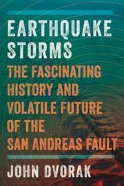 "John Dvorak's book ""Earthquake Storms: The Fascinating History and Volatile Future of the San Andreas Fault"" (Pegasus, 2014)."