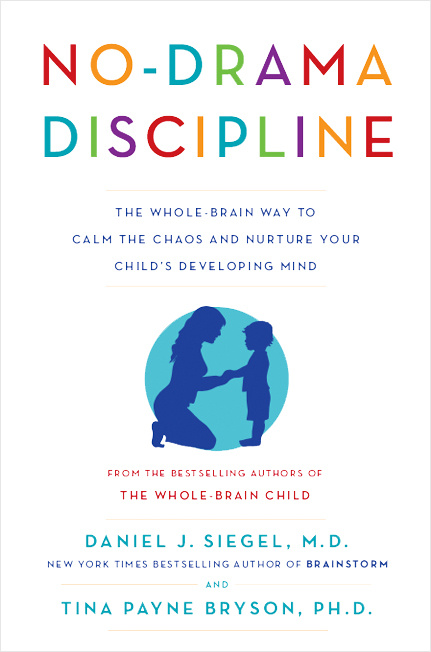 """""""No-Drama Discipline: The Whole-Brain Way to Calm the Chaos and Nurture Your Child's Developing Mind"""