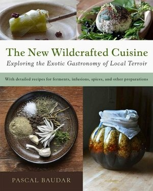 "The cover of ""The New Wildcrafted Cuisine: Exploring the Exotic Gastronomy of Local Terroir,"" by Pascal Baudar."