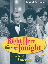 Gerald Nachman's book Right Here on Our Stage Tonight!: Ed Sullivan's America looks back on the iconic American variety show.
