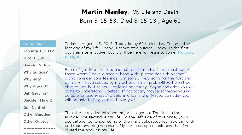 On the day of his suicide Martin Manley published a blog that details what led to his decision. Yahoo decided to take the blog down, but many other sites have re-posted Manley's blog content.