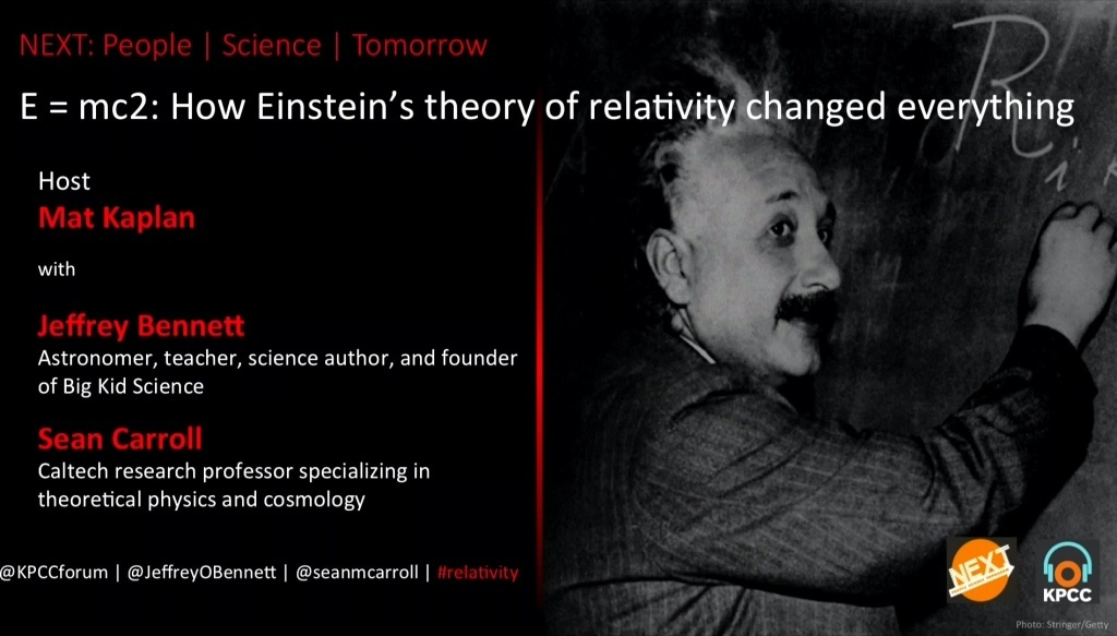 Relativity.  It's nearly as famous as the physicist who rocked the world when he revealed it, first with the special theory in 1905, and then with his General Theory of Relativity published November 25, 1915.  On Wednesday, July 22, the Crawford Family Forum celebrated the most famous equation of all time, E = mc^2, with Mat Kaplan of NEXT: People | Science | Tomorrow, and Jeffrey Bennett and Sean Carroll, leading scientists and teachers who have made Einstein's discovery a focus of their work.