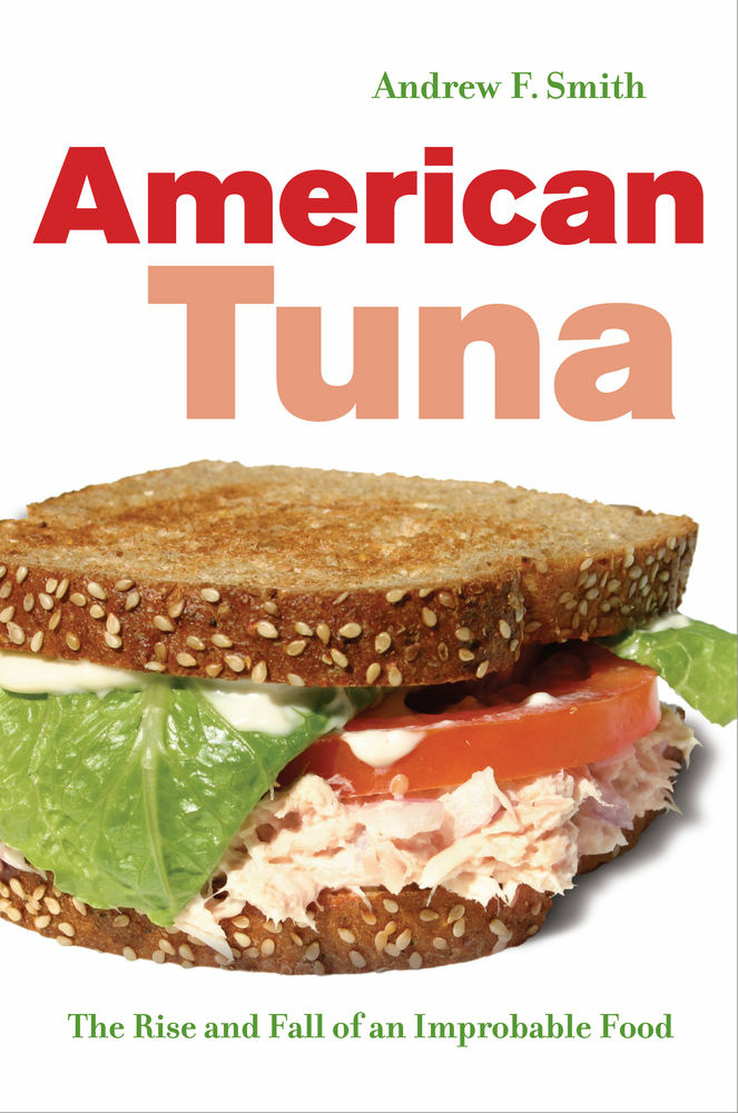 American Tuna: The Rise and Fall of an Improbable Food by Andrew F. Smith