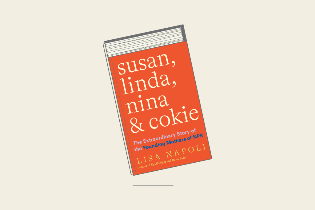 """""""Susan, Linda, Nina & Cokie: The Extraordinary Story of the Founding Mothers of NPR"""" by Lisa Napoli"""