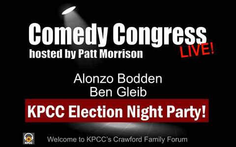 Patt Morrison hosts a special election night edition of Comedy Congress with comedians Alonzo Bodden and Ben Gleib.