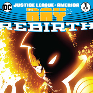 Cover of the prodigiously titled Justice League of America: The Ray: Rebirth #1; art by Ivan Reis.
