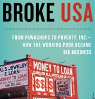 Broke, USA: From Pawnshops to Poverty, Inc. -- How the Working Poor Became Big Business By Gary Rivlin Hardcover, 368 pages HarperBusiness List price: $26.00