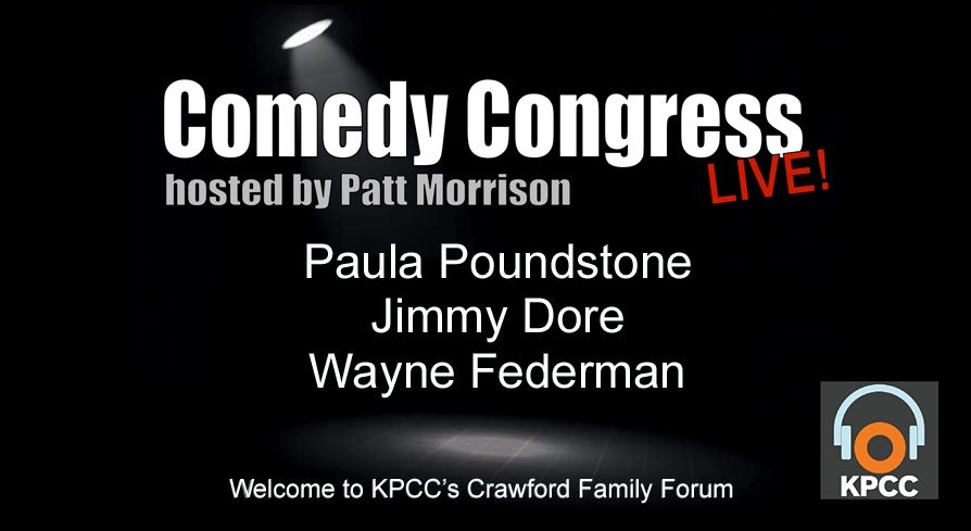 Patt Morrison hosts comedians Paula Poundstone, Jimmy Dore and Wayne Federman in this gathering of Comedy Congress.
