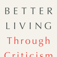 """Better Living Through Criticism"" by A.O. Scott"
