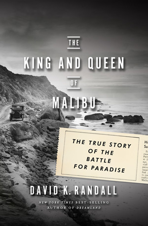 """The King and Queen of Malibu: The True Story of the Battle for Paradise"" by David K. Randall (W.W. Norton, 2016)"