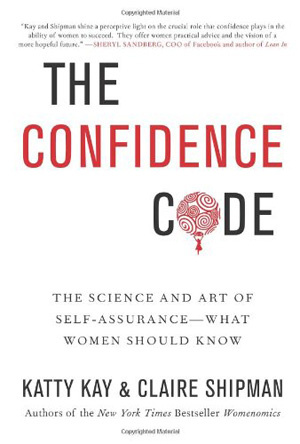 """""""The Confidence Code: The Science and Art of Self-Assurance--What Women Should Know"""" by Claire Shipman and Katty Kay"""