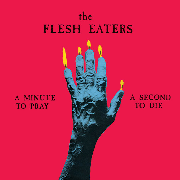 The iconic album by The Flesh Eaters,