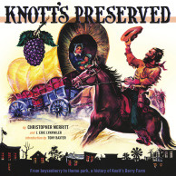 Knott's Preserved: From Boysenberry to Theme Park, The History of Knott's Berry Farm