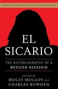 El Sicario: The Autobiography of a Mexican Assassin, edited by Charles Bowden.