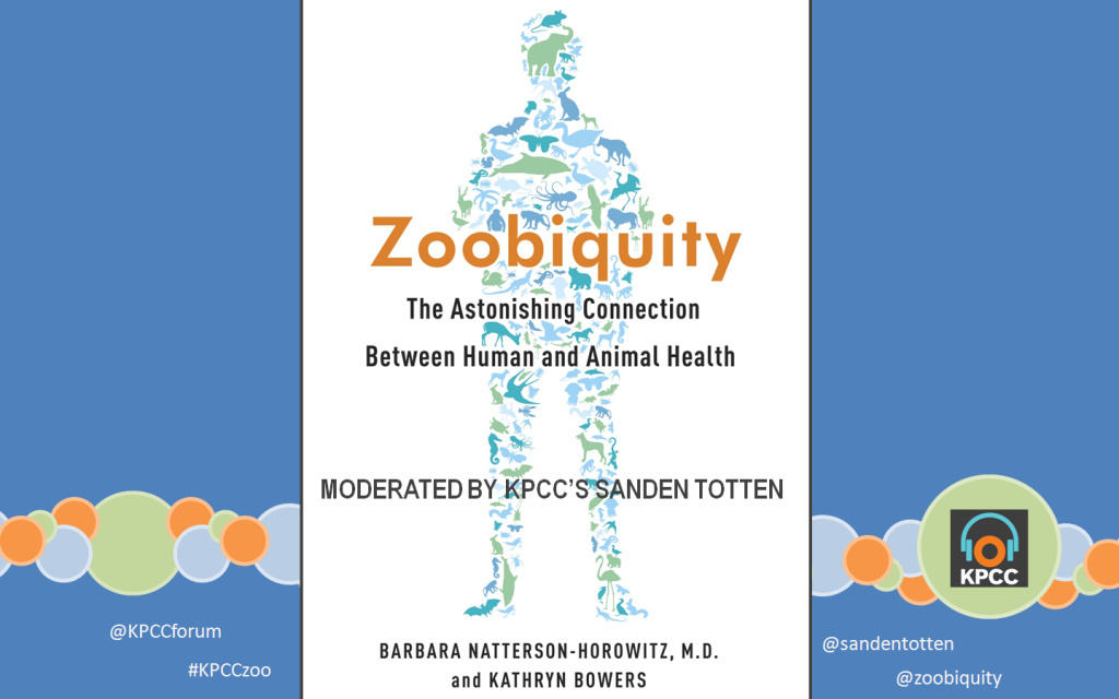 Learn about Zoobiquity from Dr. Natterson-Horowitz and science writer Kathryn Bowers as KPCC's Sanden Totten welcomes them to the Crawford Family Forum. Beginning at 7:00pm.