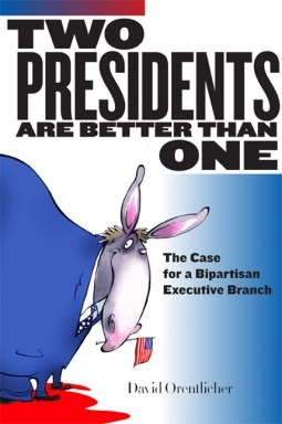 "David Orentlicher makes the case for two presidents in ""Two Presidents are Better than One: The Case for a Bipartisan Executive Branch."""