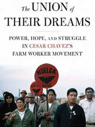 The Union of Their Dreams: Power, Hope, and Struggle in Cesar Chávez's Farm Worker Movement