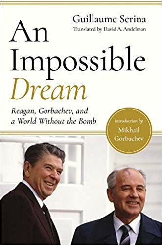 The Impossible Dream: Reagan, Gorbachev, and a World Without the Bomb