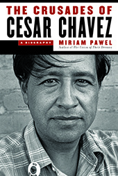 """The Crusades of Cesar Chavez: A Biography"" (Bloomsbury Press, 2014) written by Miriam Pawel."