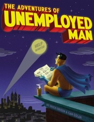 Read as Unemployed Man clashes with the formidable forces of economic evil including The Human Resource, Toxic Debt Blob, and Pink Slip.