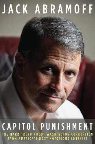 Jack Abramoff discusses his personal experiences as a former corrupt lobbyist in his autobiography Capitol Punishment: The Hard Truth about Washington Corruption from America's Most Notorious Lobbyist