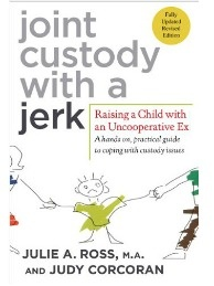 Joint Custody with a Jerk: Raising a Child with an Uncooperative Ex, A Hands on, Practical Guide to Coping with A Difficult Ex-Spouse