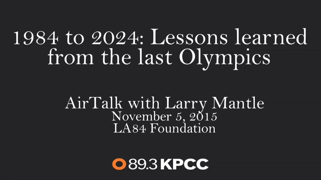 On November 5, Larry Mantle and a distinguished panel of guests, all of whom had a hand in the success of the 1984 Games, sat down to discuss what Los Angeles learned from the 1984 Olympics and how it can apply those lessons if the IOC calls its name for the 2024 Games.