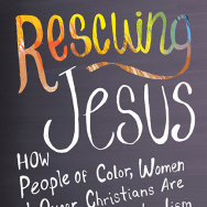 """""""Rescuing Jesus: How People of Color, Women, and Queer Christians are Reclaiming Evangelicalism"""" by Deborah Jian Lee (Beacon Press, 2015)"""