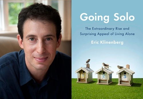 "Eric Klinenberg is releasing ""Going Solo: The Extraordinary Rise and Surprising Appeal of Living Alone."