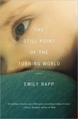 Cover art for Emily Rapp's new book,  The Still Point of the Turning World.