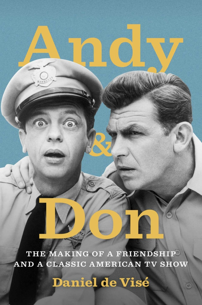 """Andy & Don: The Making of a Friendship and a Classic American TV Show,"" (Simon & Schuster, 2015) by Daniel de Visé"
