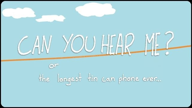 Can You Hear Me?: The Longest Tin Can Phone Ever