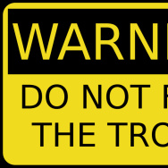 """Warning: Do Not Feed The Trolls"""