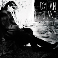 "Dylan LeBlanc's album ""Cast the Same Old Shadow"""