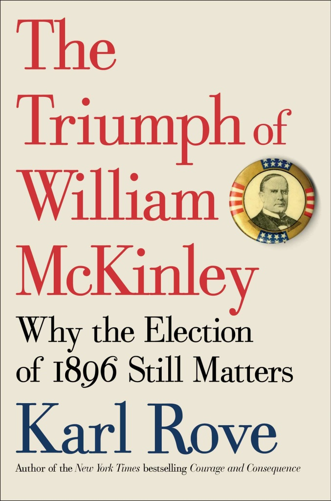 """""""The Triumph of William McKinley: Why the Election of 1896 Still Matters,"""" by Karl Rove (Simon & Schuster, 2015)."""