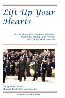 Lift Up Your Hearts: A True Story of Loving Your Enemies, Tragically Killing Your Friends, and the Life that Remains
