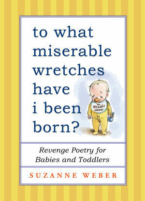 Suzanne Weber's newest book imagines what babies could tell their parents, if they had the chance.