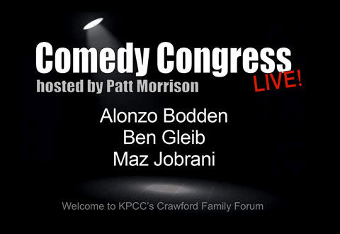 It's time again for Comedy Congress! Join Patt Morrison and her guests: Alonzo Bodden, Ben Gleib and Maz Jobrani to laugh at the madness of politics - the truth hurts far less when it's told by comedians.